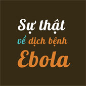 Sự thật cần biết về dịch bệnh Ebola