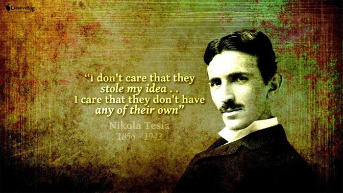 """""""Tôi không sợ họ đánh cắp ý tưởng của mình, tôi chỉ sợ họ không hiểu chút nào về nó"""" - Tesla."""