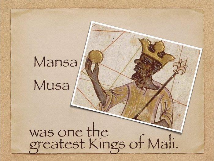 Mansa Musa vẫn được coi là một trong những người quyền lực nhất trong lịch sử.