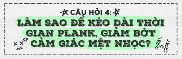 Để tập Plank bớt mệt nhọc, bạn đừng nhìn xuống chân, hay luôn giữ đầu thẳng.