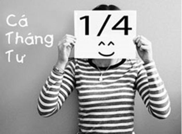 Cá tháng tư 1/4 là ngày được phép nói dối mà không sợ bị giận.