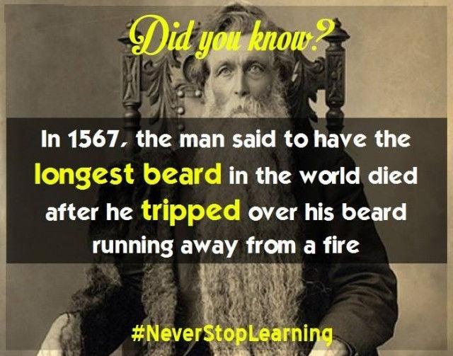 Vào năm 1567, người đàn ông đư2ợc cho là có bộ râu dài nhất thế giới đã qua đời sau khi tự vấp râu của mình trong lúc chạy để thoát khỏi một đám cháy.
