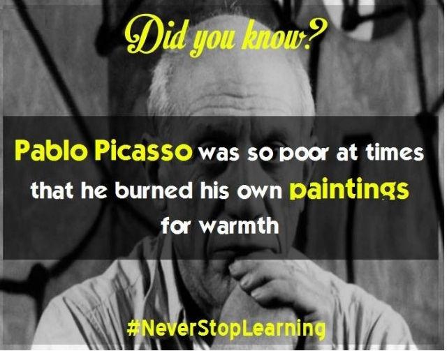 Danh họa Pablo Picasso nghèo đến nỗi phải đốt phần lớn những bức tranh của mình để sưởi ấm.