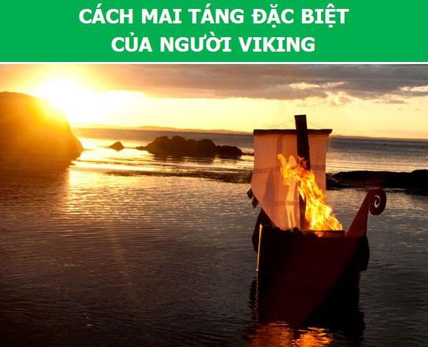 Một người Viking sau khi chết sẽ được đưa lên một con thuyền và thả trôi theo sông hay biển.