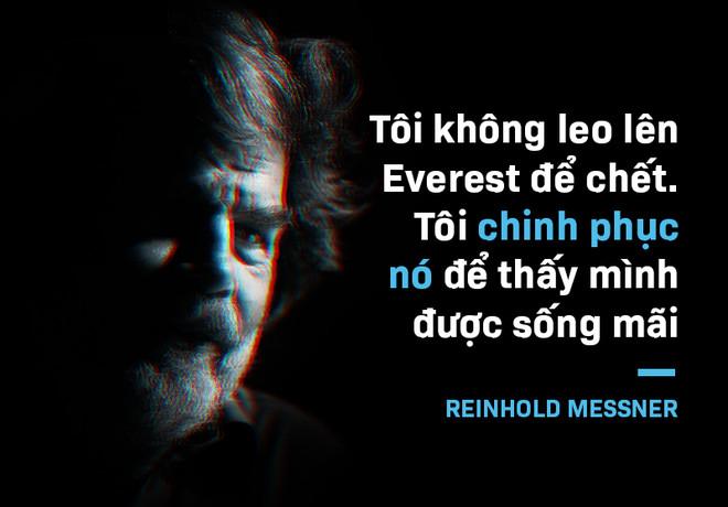 """""""Tôi không leo nó để chết, tôi chinh phục Everest để thấy mình sống mãi"""", Reinhold Messer nói."""