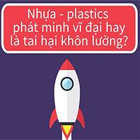 Nhựa plastics - phát minh vĩ đại hay là tai hại khôn lường?